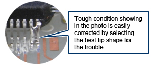 Tough condition showing in the photo is easily corrected by selecting the best tip shape for the trouble.